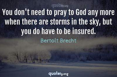 Photo Quote of You don't need to pray to God any more when there are storms in the sky, but you do have to be insured.