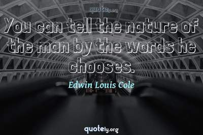 Photo Quote of You can tell the nature of the man by the words he chooses.