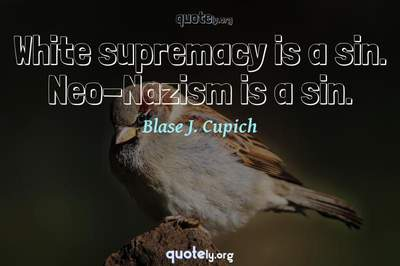Photo Quote of White supremacy is a sin. Neo-Nazism is a sin.
