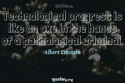 Photo Quote of Technological progress is like an axe in the hands of a pathological criminal.