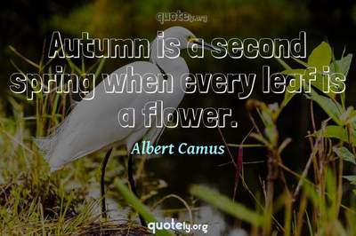 Photo Quote of Autumn is a second spring when every leaf is a flower.