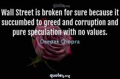 Photo Quote of Wall Street is broken for sure because it succumbed to greed and corruption and pure speculation with no values.