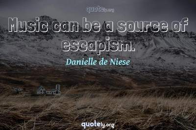 Photo Quote of Music can be a source of escapism.