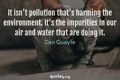 Photo Quote of It isn't pollution that's harming the environment. It's the impurities in our air and water that are doing it.