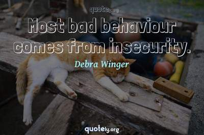 Photo Quote of Most bad behaviour comes from insecurity.