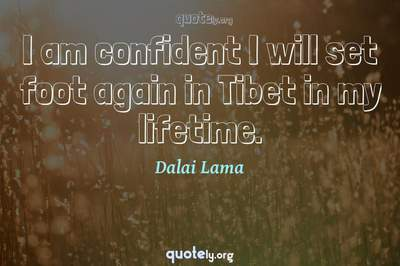 Photo Quote of I am confident I will set foot again in Tibet in my lifetime.