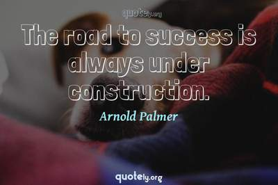 Photo Quote of The road to success is always under construction.