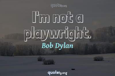 Photo Quote of I'm not a playwright.