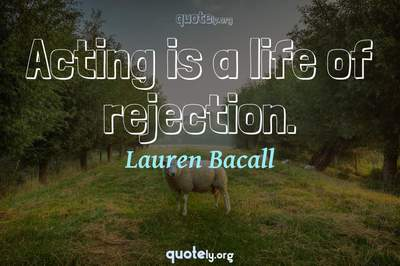 Photo Quote of Acting is a life of rejection.