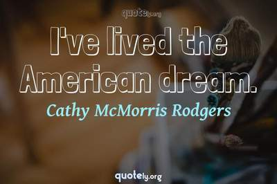 Photo Quote of I've lived the American dream.