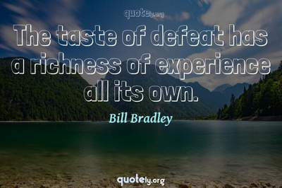 Photo Quote of The taste of defeat has a richness of experience all its own.