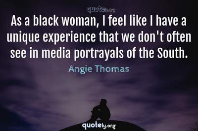 Photo Quote of As a black woman, I feel like I have a unique experience that we don't often see in media portrayals of the South.