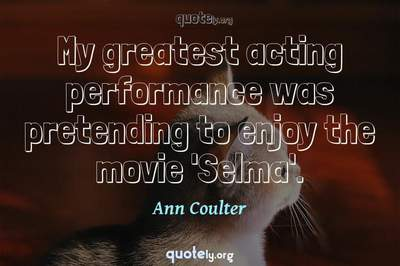 Photo Quote of My greatest acting performance was pretending to enjoy the movie 'Selma'.