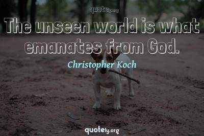 Photo Quote of The unseen world is what emanates from God.