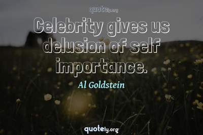 Photo Quote of Celebrity gives us delusion of self importance.