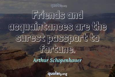 Photo Quote of Friends and acquaintances are the surest passport to fortune.