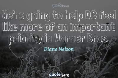 Photo Quote of We're going to help DC feel like more of an important priority in Warner Bros.