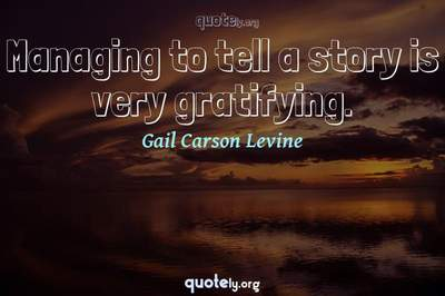 Photo Quote of Managing to tell a story is very gratifying.
