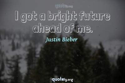 Photo Quote of I got a bright future ahead of me.