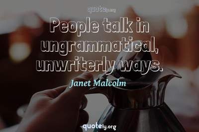Photo Quote of People talk in ungrammatical, unwriterly ways.