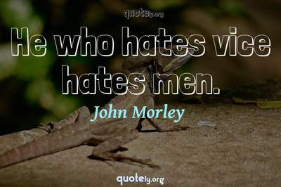 Photo Quote of He who hates vice hates men.