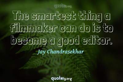 Photo Quote of The smartest thing a filmmaker can do is to become a good editor.