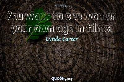 Photo Quote of You want to see women your own age in films.