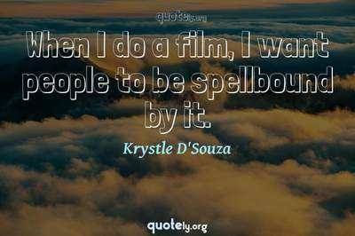 Photo Quote of When I do a film, I want people to be spellbound by it.