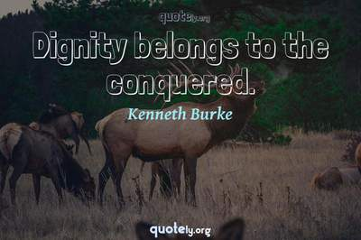 Photo Quote of Dignity belongs to the conquered.