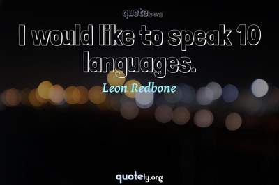 Photo Quote of I would like to speak 10 languages.
