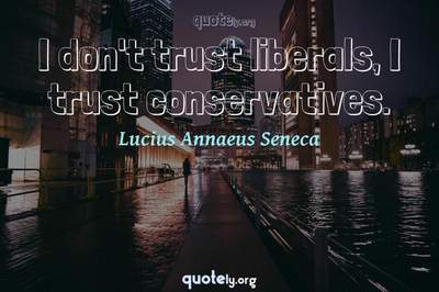 Photo Quote of I don't trust liberals, I trust conservatives.