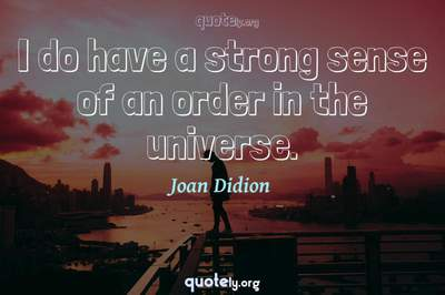 Photo Quote of I do have a strong sense of an order in the universe.