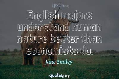 Photo Quote of English majors understand human nature better than economists do.