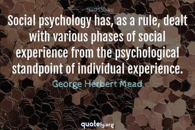 Photo Quote of Social psychology has, as a rule, dealt with various phases of social experience from the psychological standpoint of individual experience.