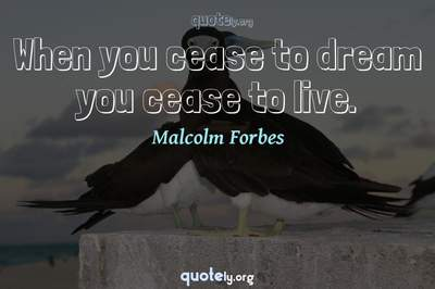 Photo Quote of When you cease to dream you cease to live.