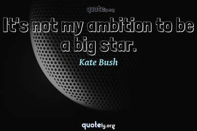 Photo Quote of It's not my ambition to be a big star.