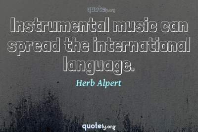 Photo Quote of Instrumental music can spread the international language.
