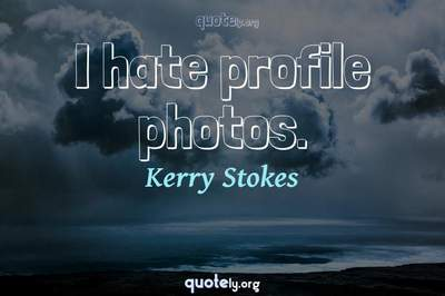 Photo Quote of I hate profile photos.