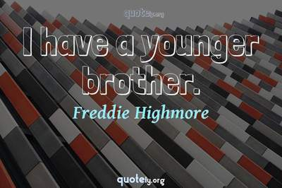 Photo Quote of I have a younger brother.
