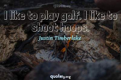 Photo Quote of I like to play golf. I like to shoot hoops.