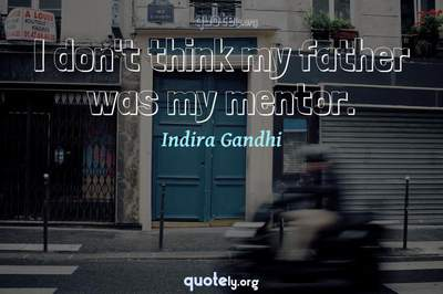 Photo Quote of I don't think my father was my mentor.