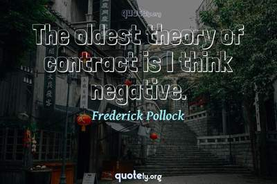 Photo Quote of The oldest theory of contract is I think negative.