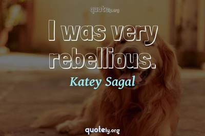 Photo Quote of I was very rebellious.