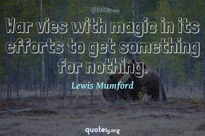 Photo Quote of War vies with magic in its efforts to get something for nothing.