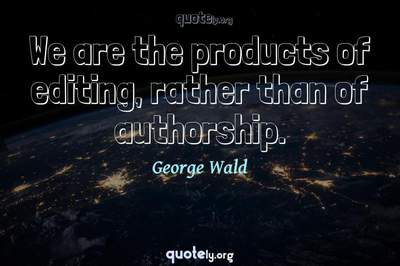 Photo Quote of We are the products of editing, rather than of authorship.