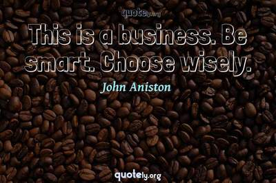Photo Quote of This is a business. Be smart. Choose wisely.