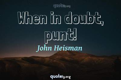 Photo Quote of When in doubt, punt!