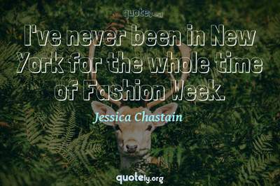 Photo Quote of I've never been in New York for the whole time of Fashion Week.