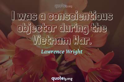 Photo Quote of I was a conscientious objector during the Vietnam War.