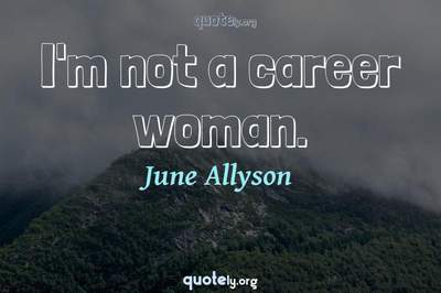 Photo Quote of I'm not a career woman.